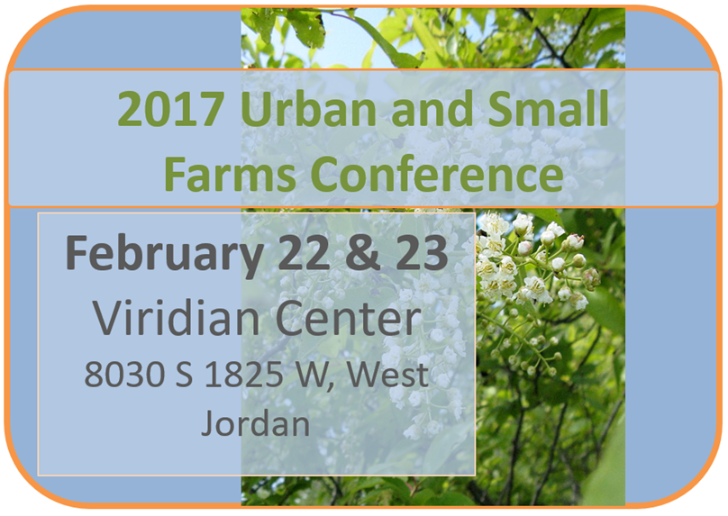 2017 urban and small farms conference february 22 & 23 Viridian Center West Jordan